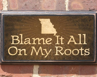 Missouri MO Blame It All On My Roots Wall Art Sign Plaque Gift Present Personalized Color Custom Home Decor Vintage Style Antiqued