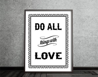 do all things with love, inspirational art, quote art print, print, poster, motivational, typography print, black white, home decor print