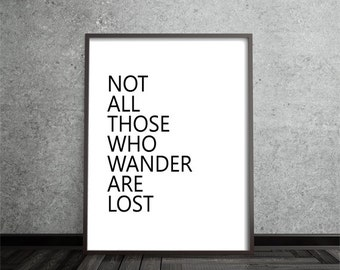 not all those who wander are lost, inspirational art, quote art print, print, poster, motivational, typography print, home decor