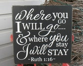 Ruth 1:16 Where You Go I will Go and Where You Stay I Will Stay Hand Painted Sign -- Valentine's Day Sign - Scripture - Wedding - Love Sign