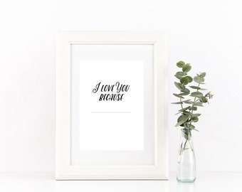 I Love You Because {Fill in the Blank} -  Digital Download Art Print