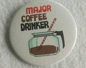 Campy MAJOR Coffee Drinker 2.25 inch pin - Coffee Addict gift - Coffee Flair - kitschy cute coffee pot pinback