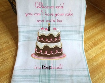 Whoever said you can't have your cake and eat it too is a s#!% head -Humorous Decorative Kitchen Towel Quirky Funny Sarcastic Subversive