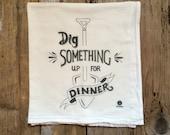 """Tea Towel, Dishtowel - """"Dig something up for dinner"""" - Flour sack tea towels, Funny dish towels"""