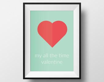 My All The Time Valentine Digital Print. Perfect Gift For Your Partner, wedding, anniversary. Show and Share The Love.