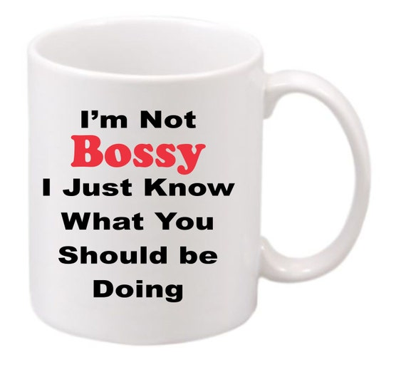 I'm Not Bossy coffee mug#195 funny coffee mug, witty coffee mug, Family coffee mug, cute mug,