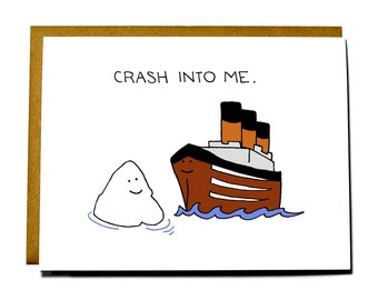 Crash into me, Titanic and iceberg love card, Valentine's Day card, Anniversary card