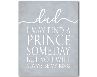 Unique gift for dad - Dad I may find a prince someday but you will always be my king - typography word art - chalkboard print wall decor
