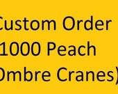 1000 Peach Ombre Cranes - CUSTOM