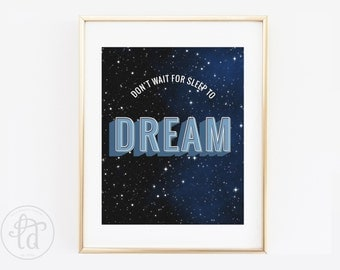 Don't Wait for Sleep to Dream Print - 8 x 10- INSTANT DOWNLOAD