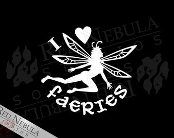 I Love Faeries Vinyl Decal, Fairy Sticker, Fantasy Car Window Decal, Fairy Car Decal, Faery Laptop Decal, Faefolk, Faerie, Fantasy Decal