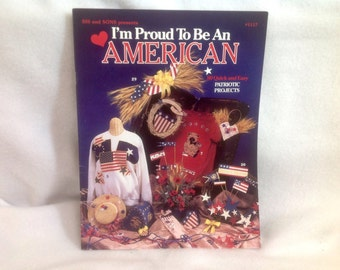 I'm Proud To Be An American~ 80 Quick & Easy Patriotic Projects ~ Book of Patterns, Floral, TShirt, Wreaths, Home Decor