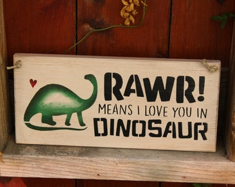 Rawr means i love you in dinosaur wooden sign
