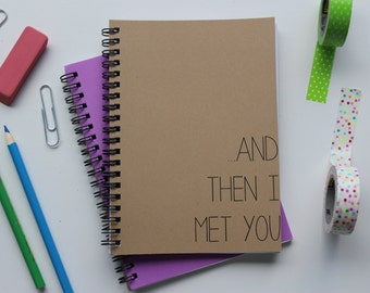 And then I met you... - 5 x 7 journal