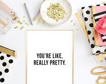 You're Like Really Pretty Print - Mean Girls Print - Mean Girls Quote Print - Mean Girls Art - Mean Girls Quote - Pretty Print