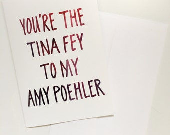 You're the Tina Fey to My Amy Poehler Feminist Greeting Card 5x7