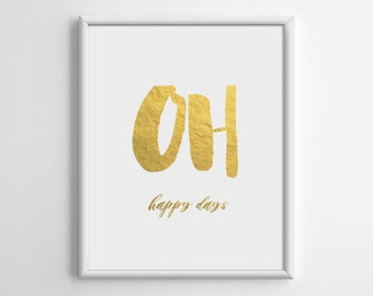 Oh Happy days Gold Print, Gold Foil Print, Gold Foil Art, Typography Print, Inspirational Quote, Motivational, Scandinavian, 8x10, A4, A060