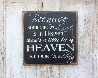 Because Someone We Love is in HEAVEN/There's a little bit of HEAVEN at our wedding/ wedding Sign/shelf sitter