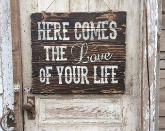 WEDDING Signs | Here Comes the LOVE of your life rustic wood sign| 24 x 20 |  Wood Wedding Signs