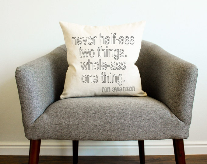 "Ron Swanson ""Never Half-Ass Two Things"" Quote Pillow - Father's Day Gift, TV Show,  College Dorm, Home Decor"