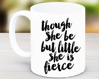 Though she be but little she is fierce, mug
