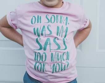Sassy Shirt - Sass Toddler - southern sass - baby girl - toddler girl - southern - glitter -  oh sorry was my sass too much for you