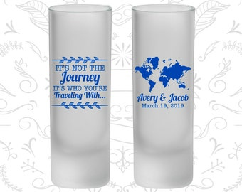 Its Not the Journey, Its who your traveling with, Frosted Tall Shot Glasses, Destination, Travel Wedding (374)