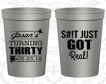 30th Birthday Cups, Party Favor Cups, Turning Thirty, it Just got real, just got real, Birthday Cups (20235)