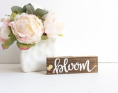 Bloom Wood Sign, Spring Decor, Hand Painted Wood Sign, Spring Wood Sign, Flowers, Inspirational Sign, Hand Lettering, Mini Sign, Home Decor
