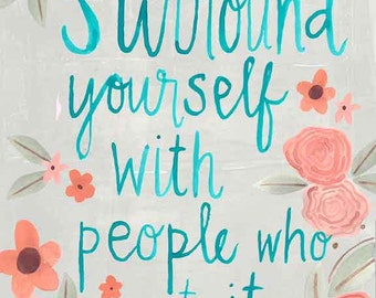 Surround Yourself with People Who Get It Art Print on Wood