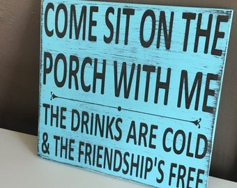 Come Sit on the Porch The Drinks Are Cold and The Friendship's Free Hand Painted Distressed Wood Sign