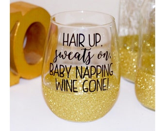 Hair Up Sweats On Baby Napping Wine Gone Glitter Wine Glass - Mom Wine Glass - Funny Wine Glass - Glitter Dipped Wine Glass