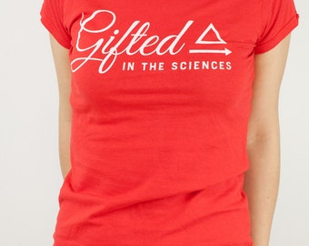 Gifted in the Sciences T-Shirt | science gift, science shirt, chemistry, biology, physics, learning, STEM, girlfriend gift, anatomy