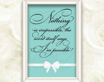 Nothing is impossible the word itself says I'm possible - Audrey Hepburn inspirational quote print, Audrey favor party signs, gifts.