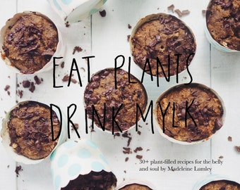 Eat Plants Drink Mylk eBook: 30+ plant-filled recipes for the belly and soul!