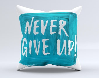 The Never Give Up! ink-Fuzed Decorative Throw Pillow