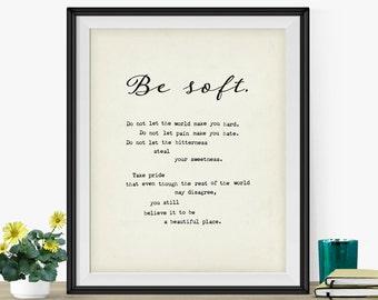 "Inspirational Print Home Decor Idea ""Be Soft..."" Kurt Vonnegut- Black And White Motivational Poster- Gift Idea- Gift Under 25"