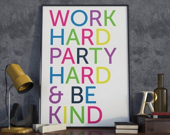Work Hard Party Hard & Be Kind. Typography Poster.