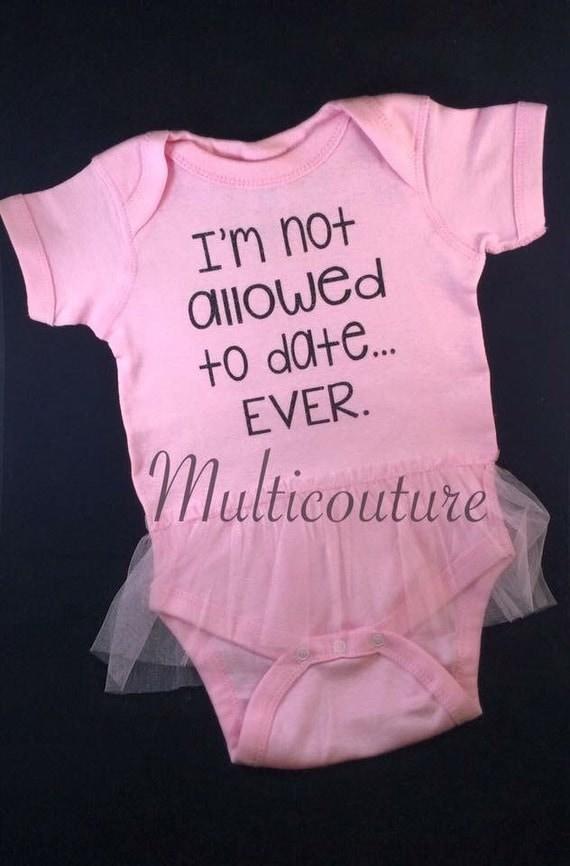 Baby Onesie: I'm not allowed to date.. EVER! Tutu onesie/creeper