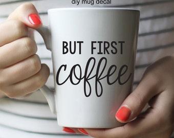 DIY Mug Decal: But first Coffee