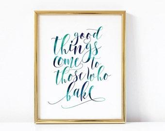 Good Things Come To Those Who Bake  | Kitchen Art Print | Funny Kitchen Printable | Funny Kitchen Quote | Kitchen Wall Art | Kitchen Decor |