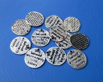 Well Behaved Women Rarely Make History Pendant Charms!