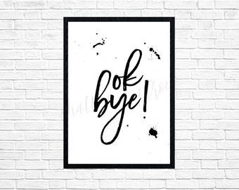 Ok Bye! wall art-digital print-DIGITAL FILE-PRINTABLE-calligraphy-typography-watercolor