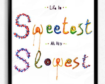 Life Is Sweetest Print & free worldwide shipping