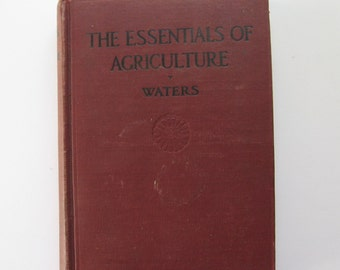 The Essentials of Agriculture by Henry Jackson Waters. Ginn and Co. 1915. Farming Text Book.