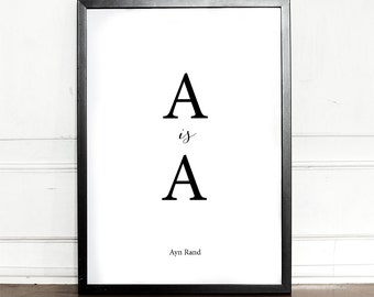Ayn Rand, Atlas Shrugged Quote, A is A, printable art, literature quote, objectivism, philosophy