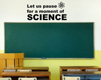 Pause for a moment of Science Wall Decal | Chemistry Classroom | Biology Teacher Decal | Atom | Witty Decal