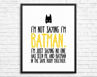 "I'm Not Saying I'm Batman No One Has Seen Me and Batman in the Same Room Together Home Poster Print - INSTANT DOWNLOAD - 16""x20"""