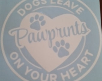 Dogs Leave Pawprints On Your Heart!! Free Shipping Decal