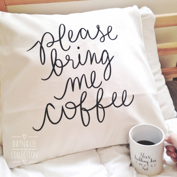 "Please Bring Me Coffee - 18"" Hand Lettered Quote Coffee Lover's Pillow Cover"